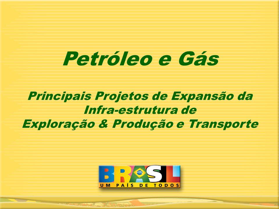 Principais Projetos de Expansão da Infra-estrutura de Exploração & Produção e Transporte Petróleo e Gás
