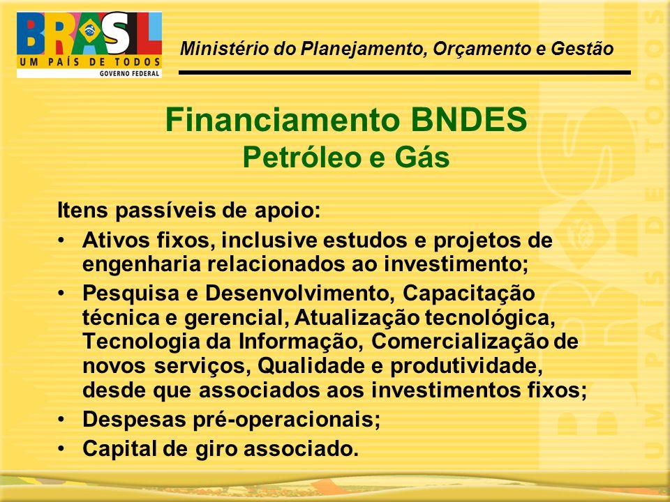 Financiamento BNDES Petróleo e Gás Itens passíveis de apoio: •Ativos fixos, inclusive estudos e projetos de engenharia relacionados ao investimento; •