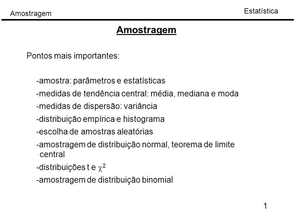 Estatística Amostragem Num estudo confronta-se com uma grande colecção (quantidade) de elementos de interesse ou população.