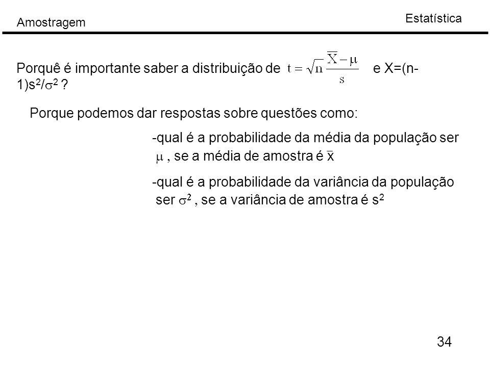 Estatística Amostragem 34 Porquê é importante saber a distribuição de e X=(n- 1)s 2 /  2 .