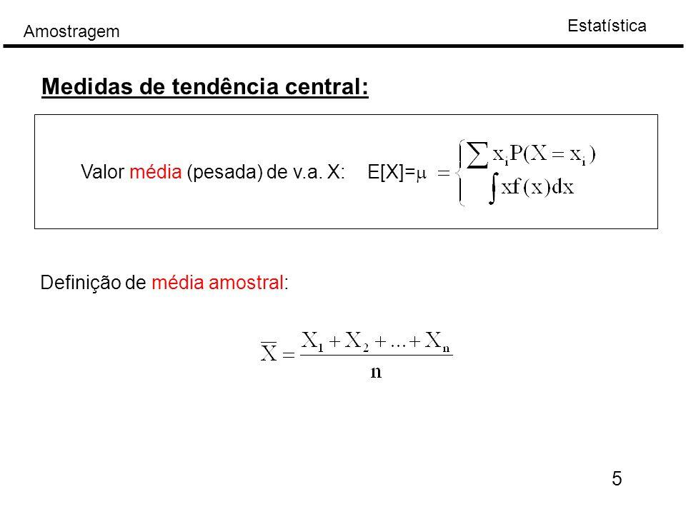 Estatística Amostragem 5 Medidas de tendência central: Valor média (pesada) de v.a.