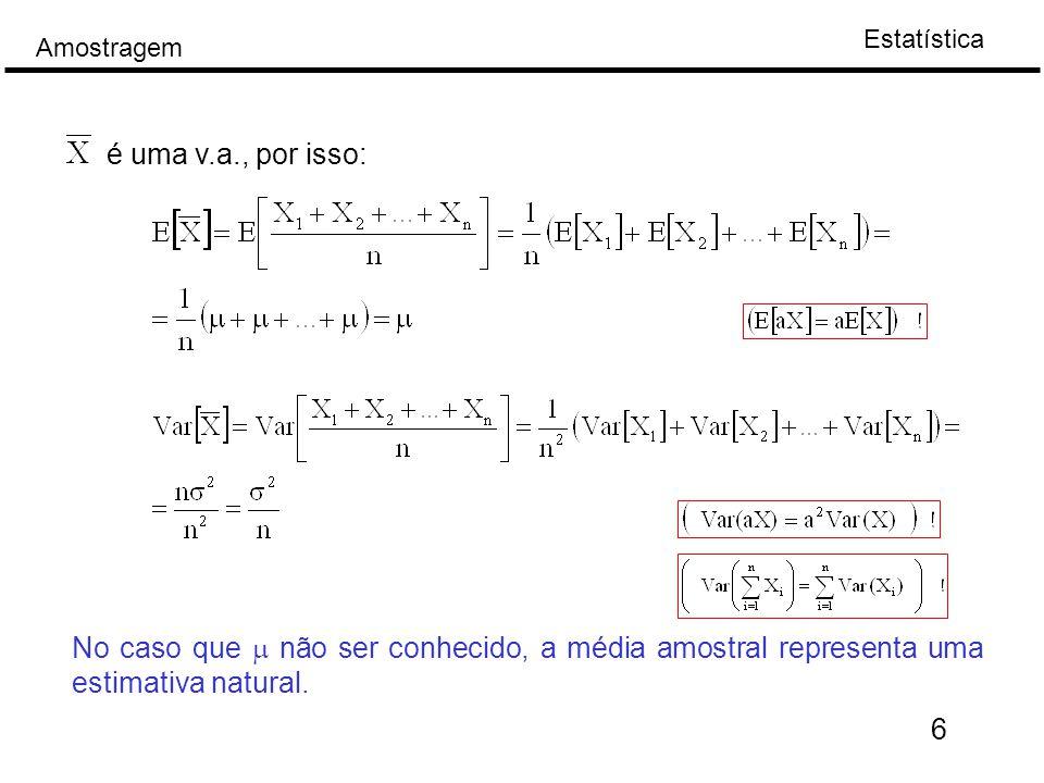 Estatística Amostragem 6 é uma v.a., por isso: No caso que  não ser conhecido, a média amostral representa uma estimativa natural.