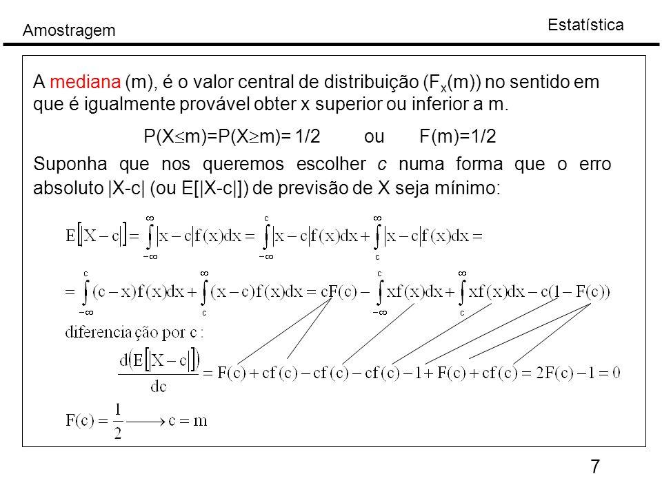 Estatística Amostragem 8 Exemplo: calcule a mediana de distribuição Weibull, x>0 Definição da mediana amostral (x k ): seja X 1  X 2 ...