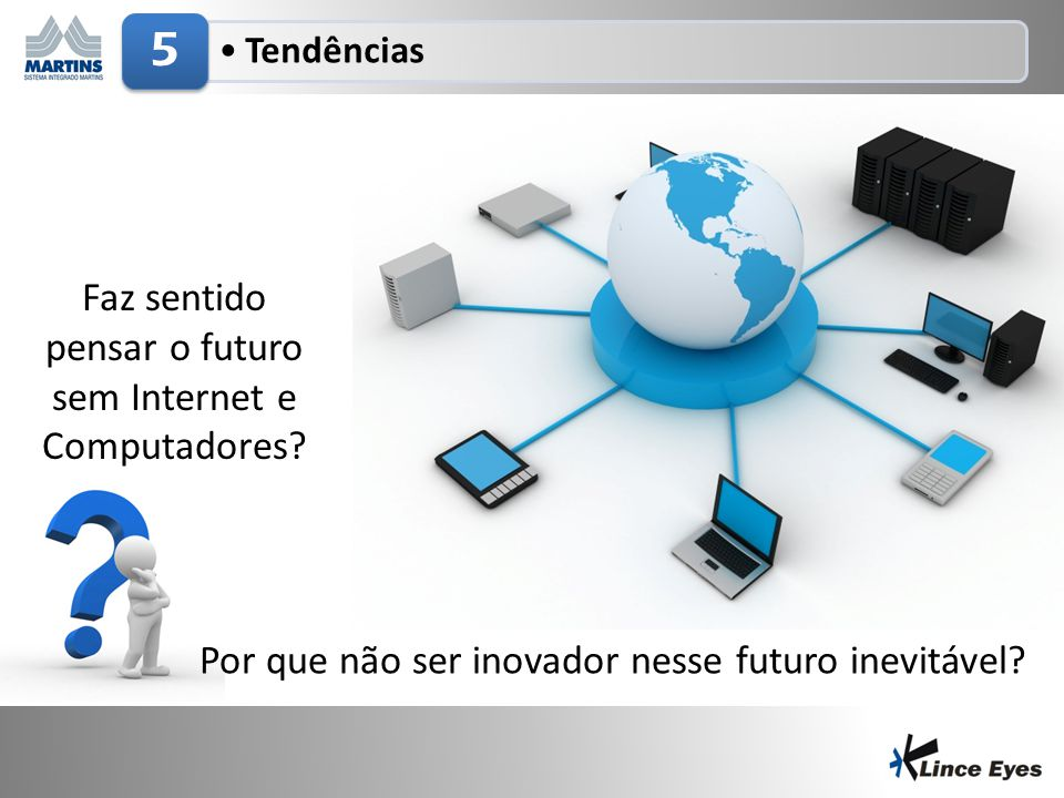 29/6/201417 •Tendências 5 Faz sentido pensar o futuro sem Internet e Computadores? Por que não ser inovador nesse futuro inevitável?