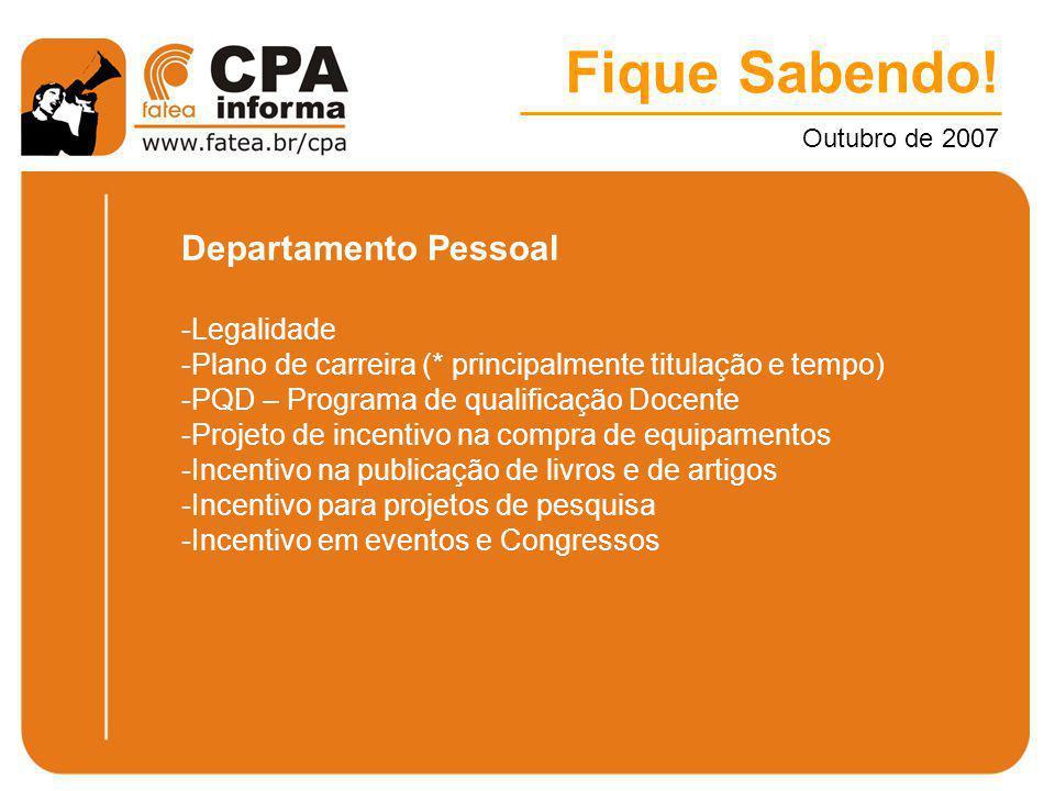 Fique Sabendo! Outubro de 2007 Departamento Pessoal -Legalidade -Plano de carreira (* principalmente titulação e tempo) -PQD – Programa de qualificaçã