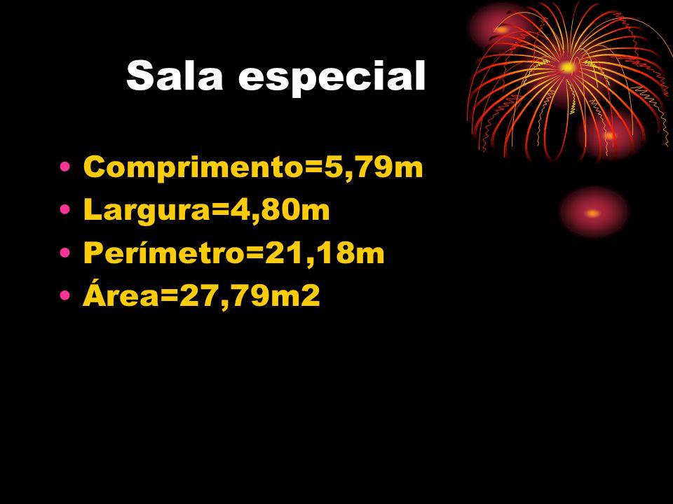 Sala especial •Comprimento=5,79m •Largura=4,80m •Perímetro=21,18m •Área=27,79m2