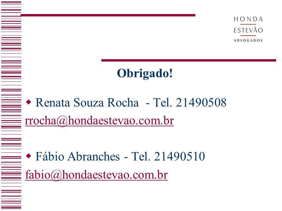 Obrigado!  Renata Souza Rocha - Tel. 21490508 rrocha@hondaestevao.com.br  Fábio Abranches - Tel. 21490510 fabio@hondaestevao.com.br