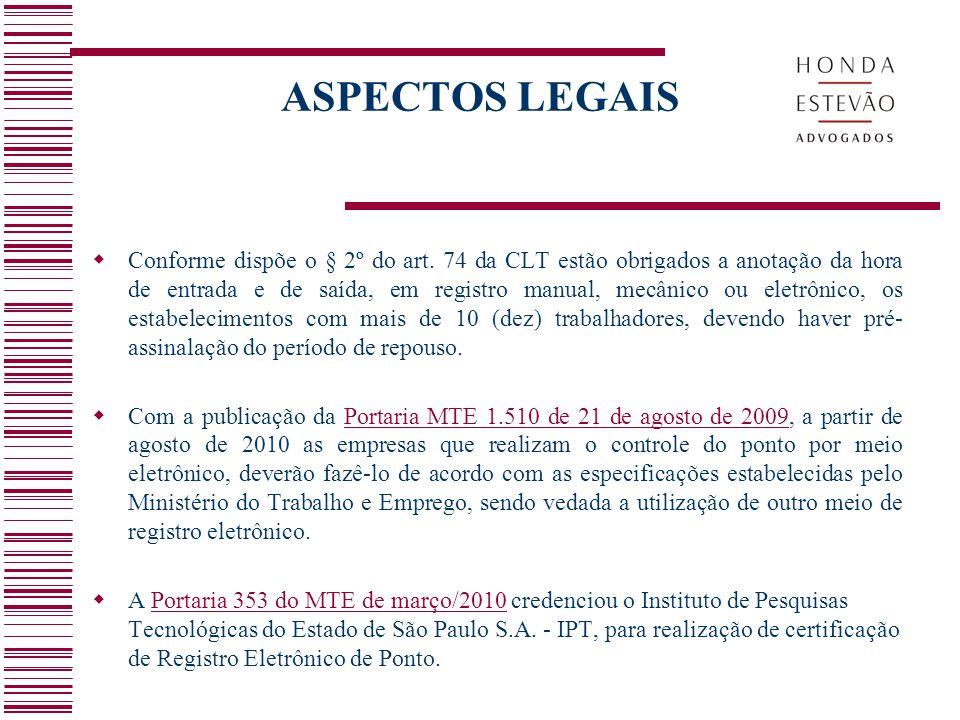 ASPECTOS LEGAIS  Conforme dispõe o § 2º do art. 74 da CLT estão obrigados a anotação da hora de entrada e de saída, em registro manual, mecânico ou e