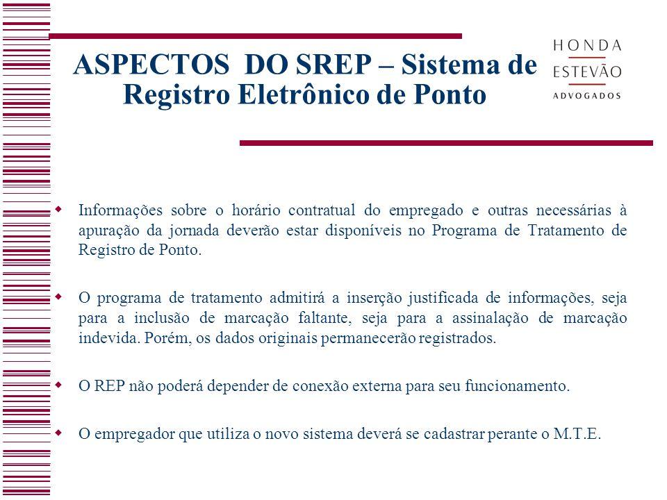 ASPECTOS DO SREP – Sistema de Registro Eletrônico de Ponto  Informações sobre o horário contratual do empregado e outras necessárias à apuração da jo