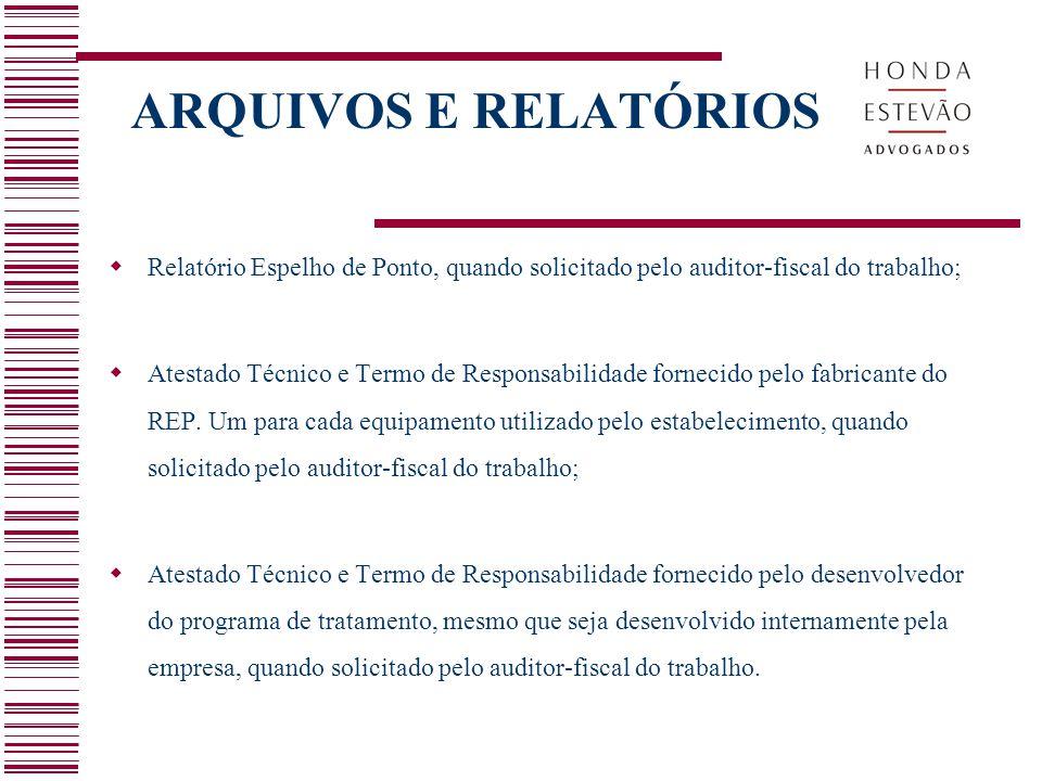 ARQUIVOS E RELATÓRIOS  Relatório Espelho de Ponto, quando solicitado pelo auditor-fiscal do trabalho;  Atestado Técnico e Termo de Responsabilidade