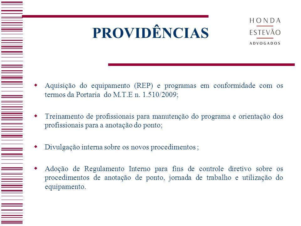 PROVIDÊNCIAS  Aquisição do equipamento (REP) e programas em conformidade com os termos da Portaria do M.T.E n. 1.510/2009;  Treinamento de profissio