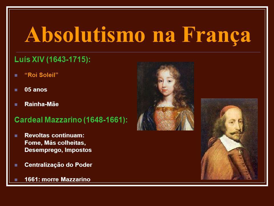 """Absolutismo na França Luís XIV (1643-1715):  """"Roi Soleil""""  05 anos  Rainha-Mãe Cardeal Mazzarino (1648-1661):  Revoltas continuam: Fome, Más colhe"""