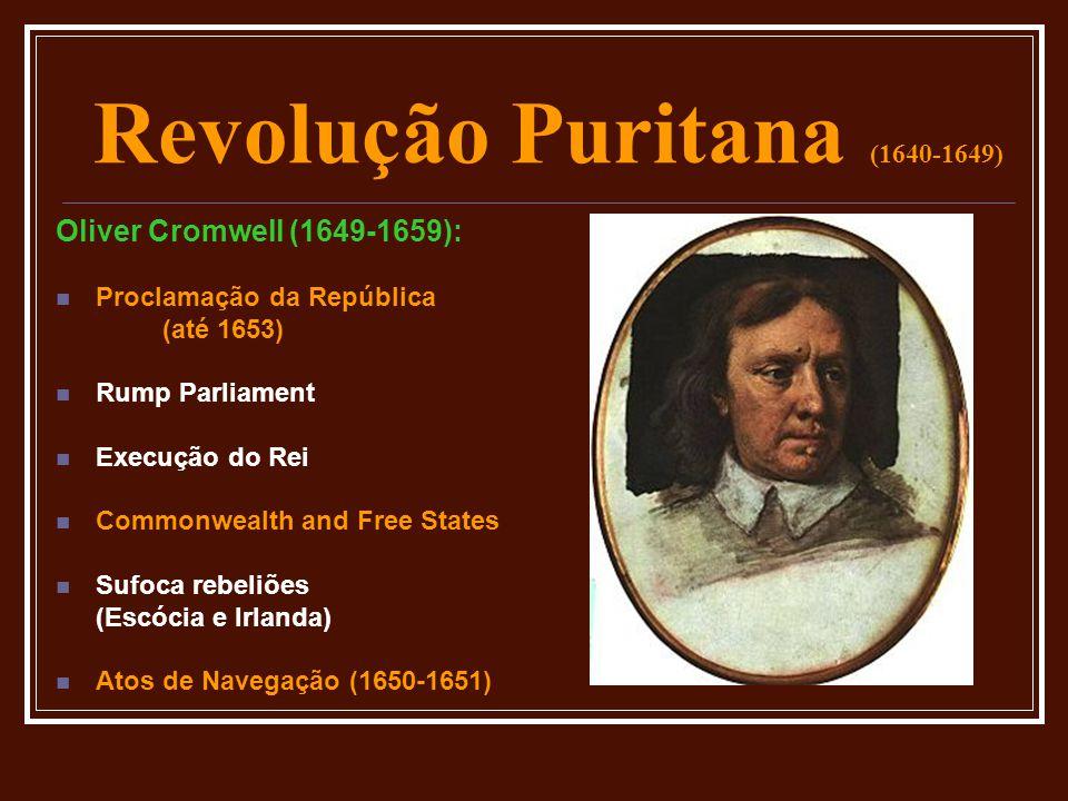 Revolução Puritana (1640-1649) Oliver Cromwell (1649-1659):  Proclamação da República (até 1653)  Rump Parliament  Execução do Rei  Commonwealth a