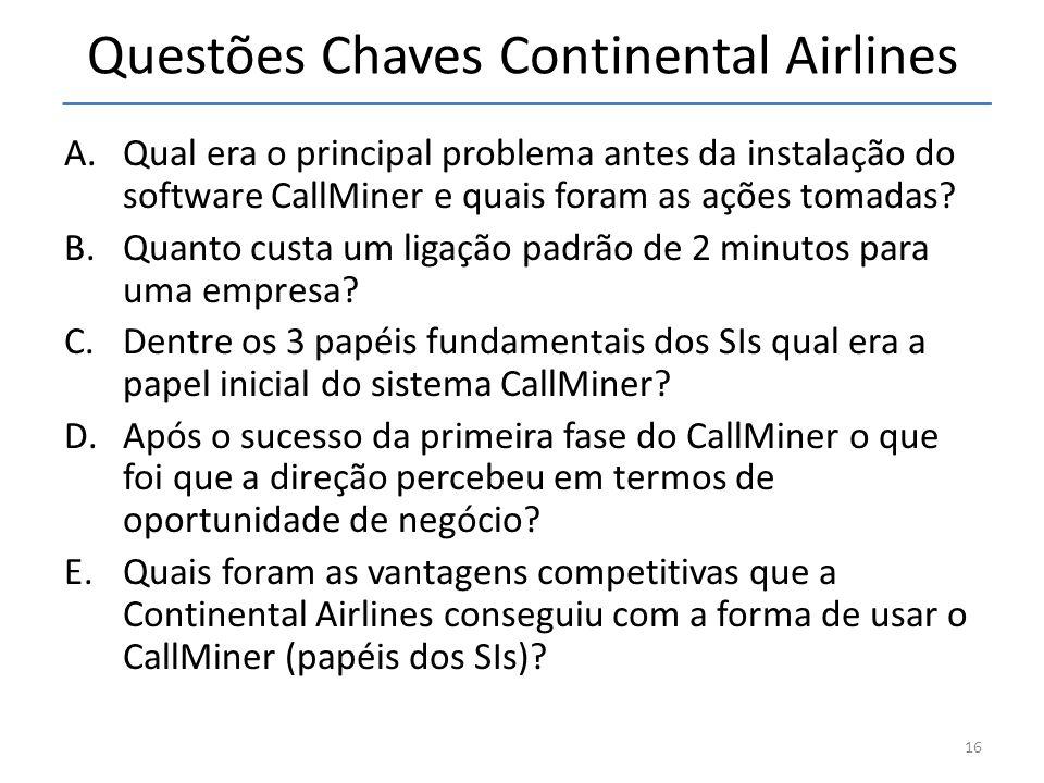 Questões Chaves Continental Airlines A.Qual era o principal problema antes da instalação do software CallMiner e quais foram as ações tomadas? B.Quant