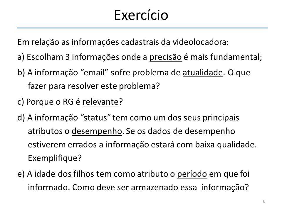 Exercício Em relação as informações cadastrais da videolocadora: a) Escolham 3 informações onde a precisão é mais fundamental; b) A informação email sofre problema de atualidade.