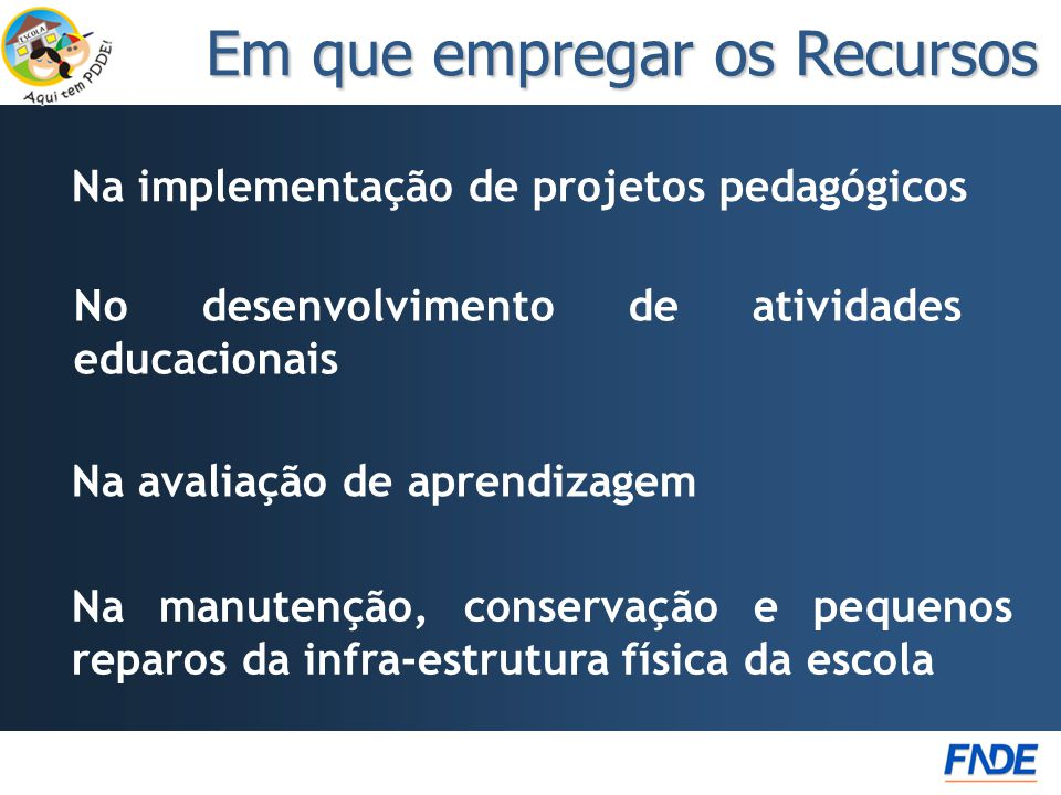 Em que empregar os Recursos Na implementação de projetos pedagógicos Na manutenção, conservação e pequenos reparos da infra-estrutura física da escola