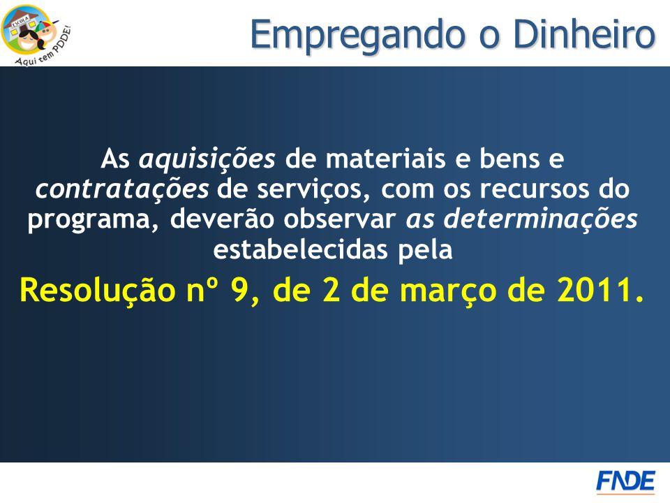 As aquisições de materiais e bens e contratações de serviços, com os recursos do programa, deverão observar as determinações estabelecidas pela Resolução nº 9, de 2 de março de 2011.