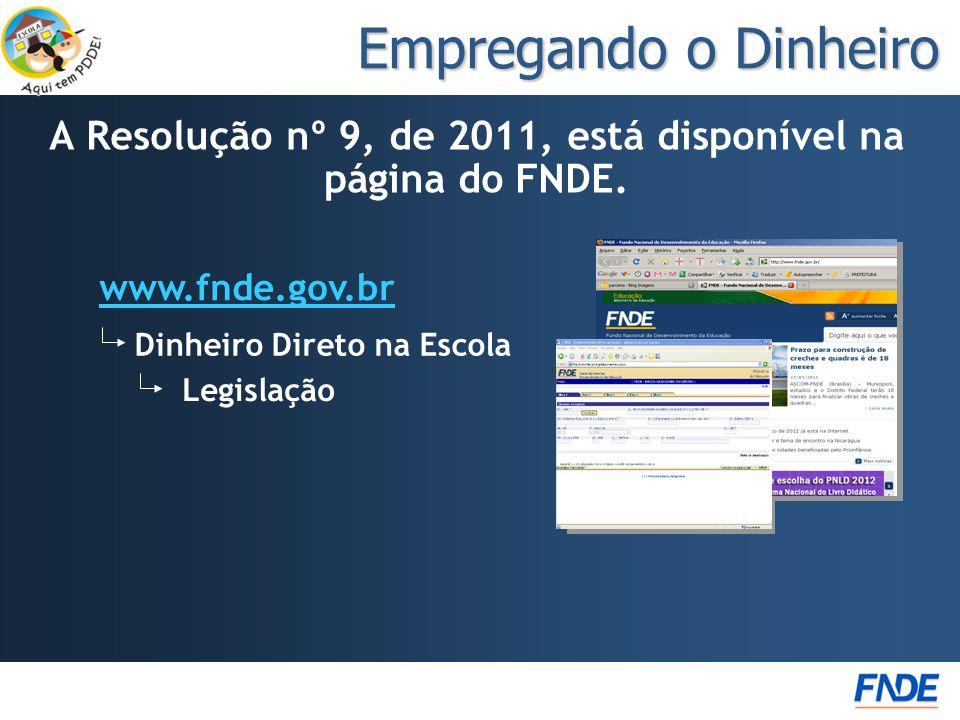 Empregando o Dinheiro A Resolução nº 9, de 2011, está disponível na página do FNDE. www.fnde.gov.br Dinheiro Direto na Escola Legislação