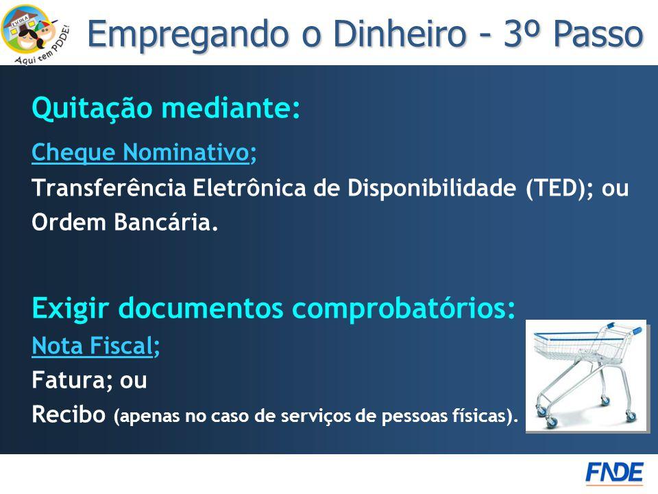 Quitação mediante: Cheque Nominativo; Transferência Eletrônica de Disponibilidade (TED); ou Ordem Bancária. Exigir documentos comprobatórios: Nota Fis