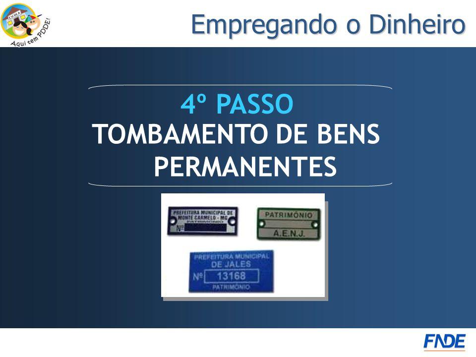 Empregando o Dinheiro TOMBAMENTO DE BENS PERMANENTES 4º PASSO