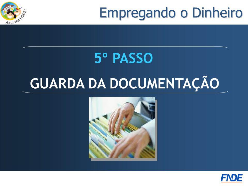 GUARDA DA DOCUMENTAÇÃO 5º PASSO Empregando o Dinheiro