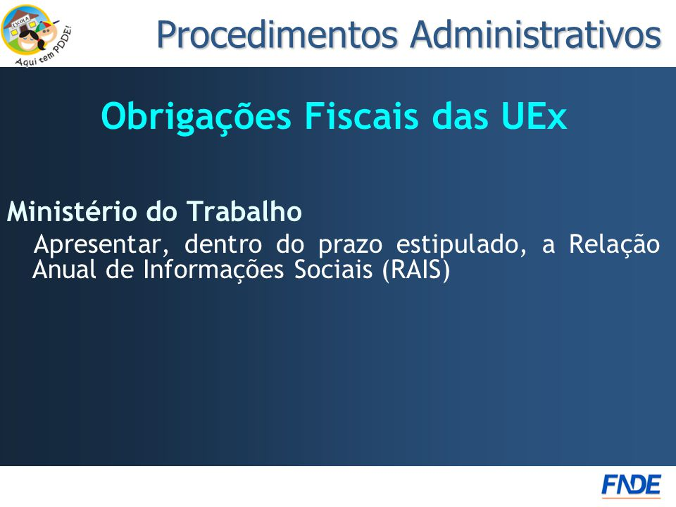 Obrigações Fiscais das UEx Ministério do Trabalho Apresentar, dentro do prazo estipulado, a Relação Anual de Informações Sociais (RAIS) Procedimentos