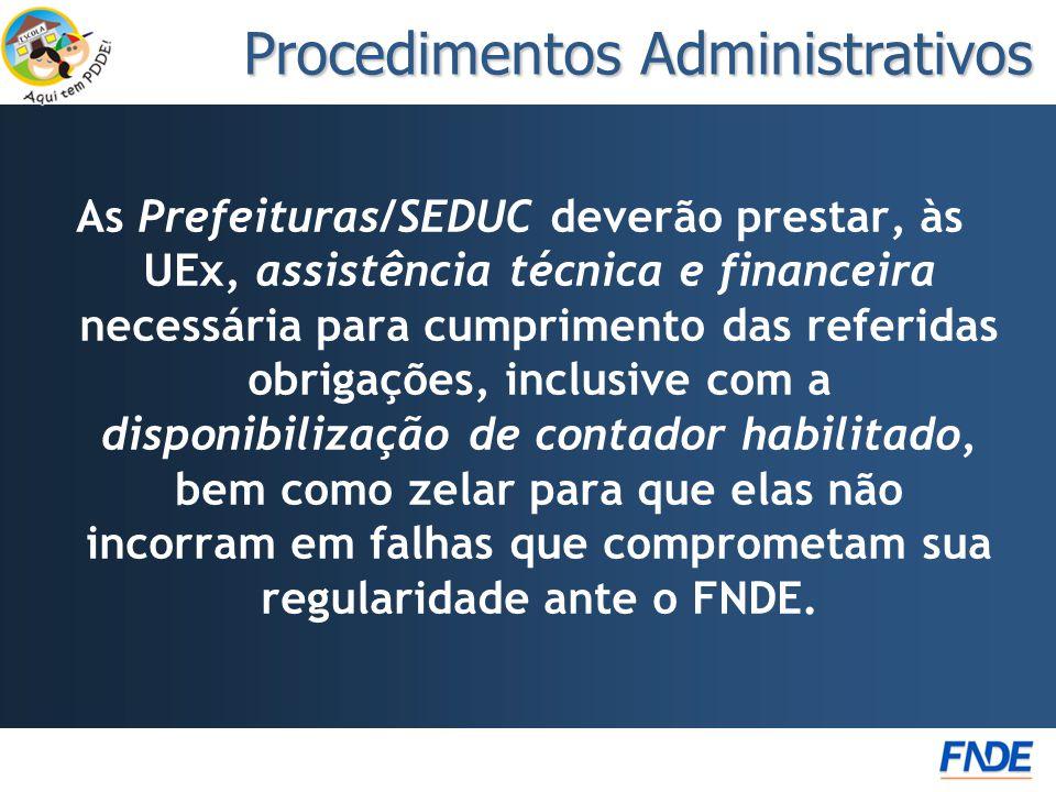 As Prefeituras/SEDUC deverão prestar, às UEx, assistência técnica e financeira necessária para cumprimento das referidas obrigações, inclusive com a disponibilização de contador habilitado, bem como zelar para que elas não incorram em falhas que comprometam sua regularidade ante o FNDE.