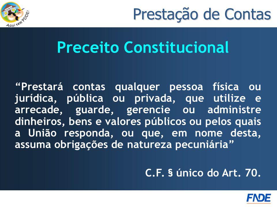 """Preceito Constitucional """"Prestará contas qualquer pessoa física ou jurídica, pública ou privada, que utilize e arrecade, guarde, gerencie ou administr"""