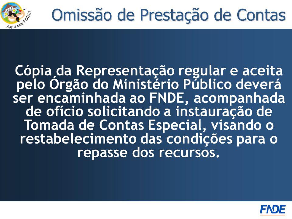 Cópia da Representação regular e aceita pelo Órgão do Ministério Público deverá ser encaminhada ao FNDE, acompanhada de ofício solicitando a instauração de Tomada de Contas Especial, visando o restabelecimento das condições para o repasse dos recursos.