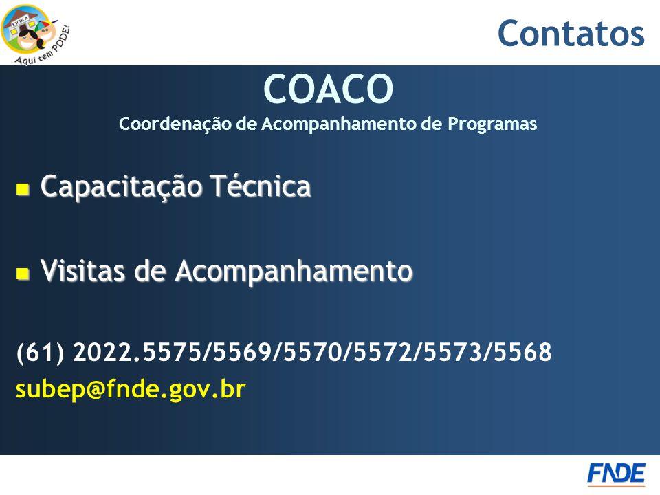 Contatos  Capacitação Técnica  Visitas de Acompanhamento (61) 2022.5575/5569/5570/5572/5573/5568 subep@fnde.gov.br COACO Coordenação de Acompanhamento de Programas