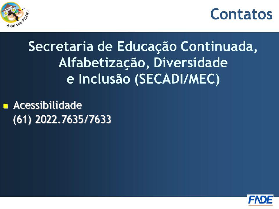 Contatos  Acessibilidade (61) 2022.7635/7633 (61) 2022.7635/7633 Secretaria de Educação Continuada, Alfabetização, Diversidade e Inclusão (SECADI/MEC)