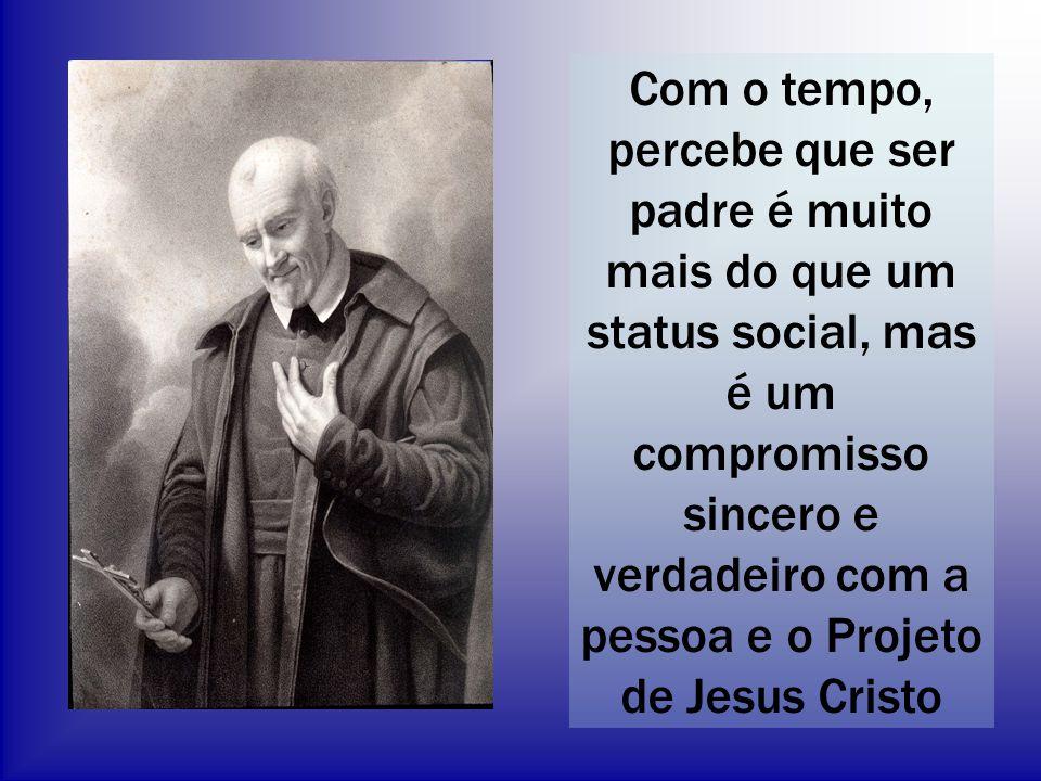Com o tempo, percebe que ser padre é muito mais do que um status social, mas é um compromisso sincero e verdadeiro com a pessoa e o Projeto de Jesus C