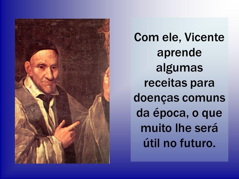 Com ele, Vicente aprende algumas receitas para doenças comuns da época, o que muito lhe será útil no futuro.