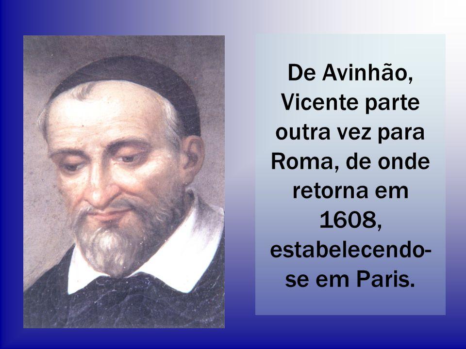 De Avinhão, Vicente parte outra vez para Roma, de onde retorna em 1608, estabelecendo- se em Paris.