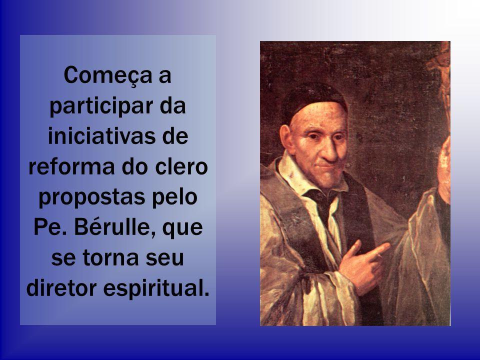 Começa a participar da iniciativas de reforma do clero propostas pelo Pe. Bérulle, que se torna seu diretor espiritual.