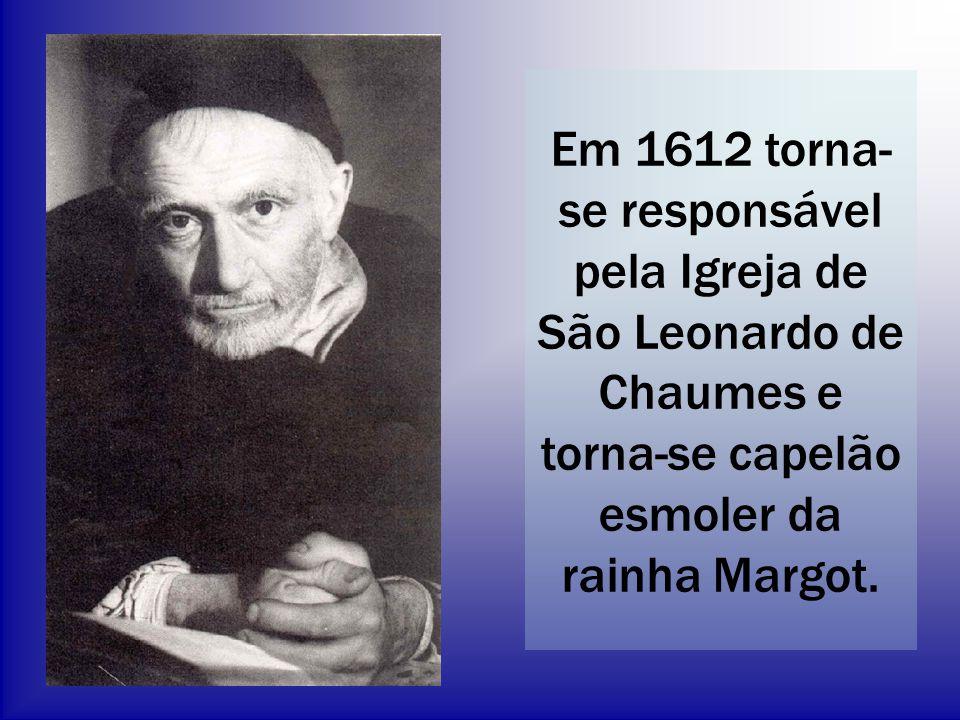 Em 1612 torna- se responsável pela Igreja de São Leonardo de Chaumes e torna-se capelão esmoler da rainha Margot.