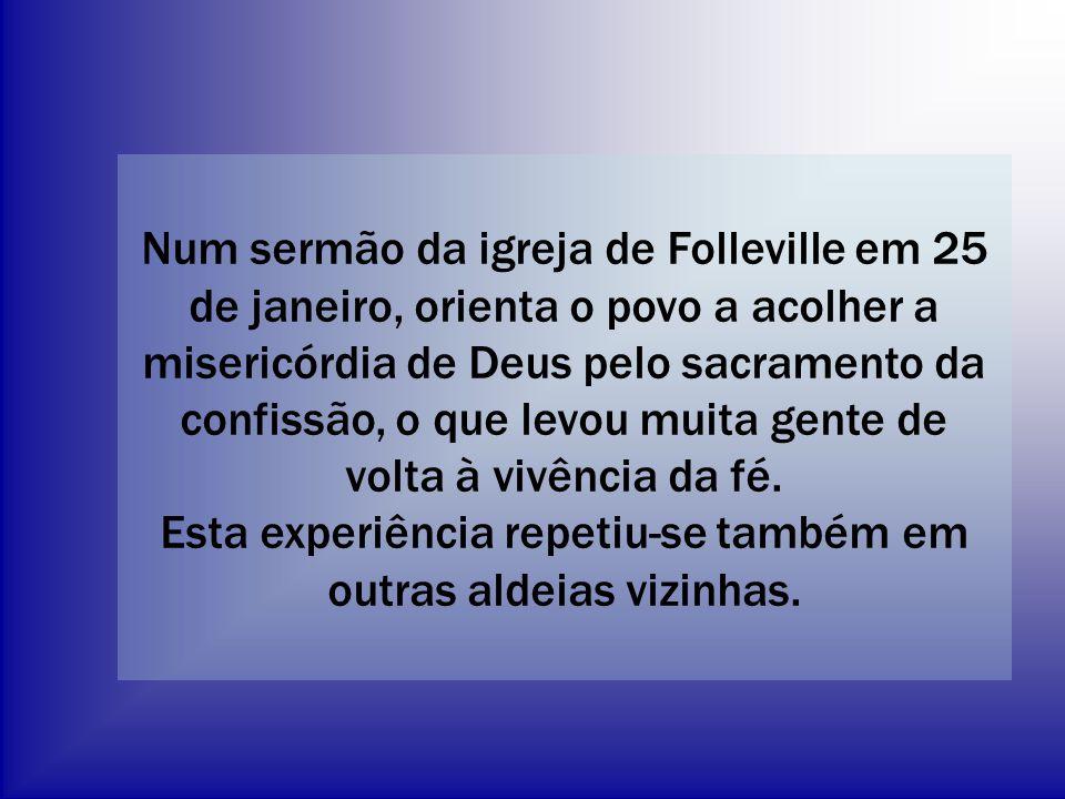 Num sermão da igreja de Folleville em 25 de janeiro, orienta o povo a acolher a misericórdia de Deus pelo sacramento da confissão, o que levou muita g
