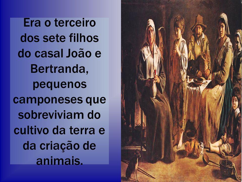 Era o terceiro dos sete filhos do casal João e Bertranda, pequenos camponeses que sobreviviam do cultivo da terra e da criação de animais.