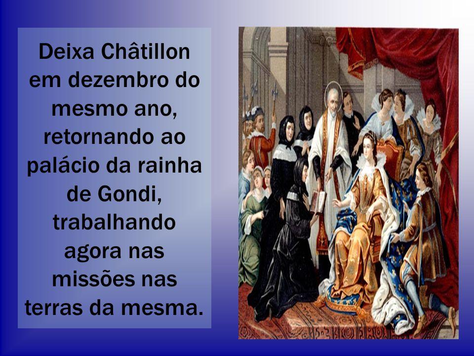 Deixa Châtillon em dezembro do mesmo ano, retornando ao palácio da rainha de Gondi, trabalhando agora nas missões nas terras da mesma.