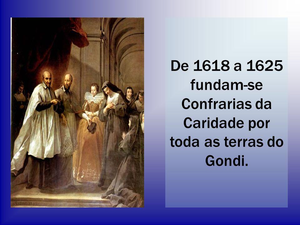 De 1618 a 1625 fundam-se Confrarias da Caridade por toda as terras do Gondi.
