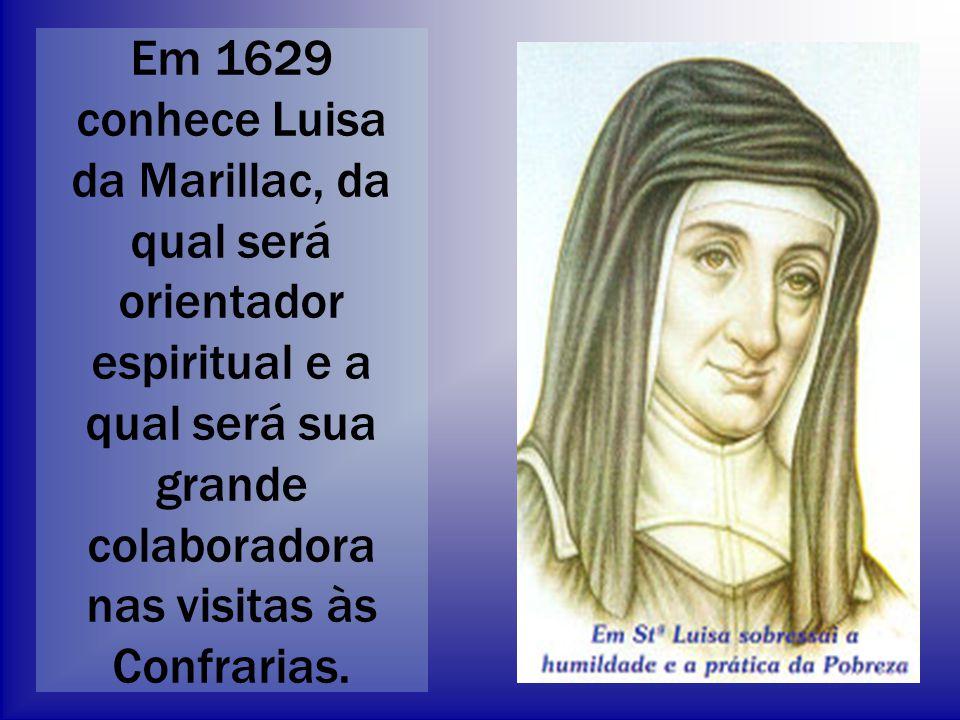 Em 1629 conhece Luisa da Marillac, da qual será orientador espiritual e a qual será sua grande colaboradora nas visitas às Confrarias.