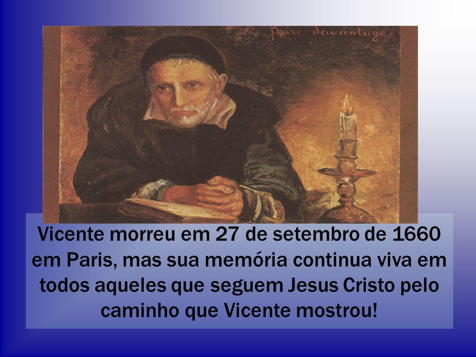 Vicente morreu em 27 de setembro de 1660 em Paris, mas sua memória continua viva em todos aqueles que seguem Jesus Cristo pelo caminho que Vicente mos