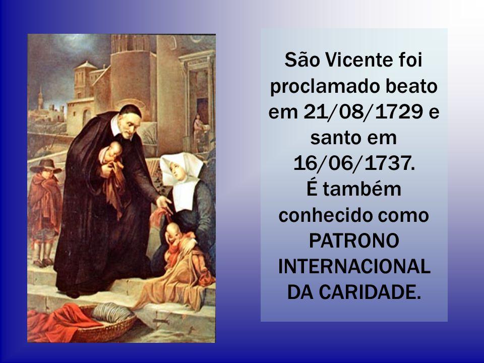 São Vicente foi proclamado beato em 21/08/1729 e santo em 16/06/1737. É também conhecido como PATRONO INTERNACIONAL DA CARIDADE.