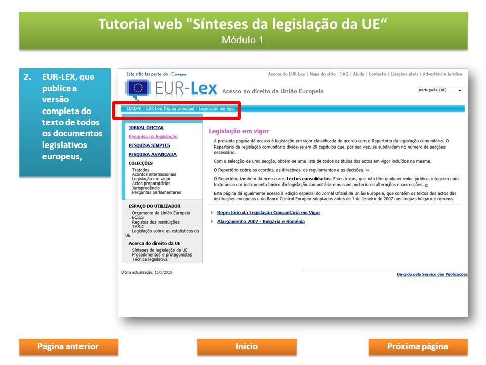 2.EUR-LEX, que publica a versão completa do texto de todos os documentos legislativos europeus, Tutorial web Sínteses da legislação da UE Módulo 1 Tutorial web Sínteses da legislação da UE Módulo 1 Próxima página Início Página anterior