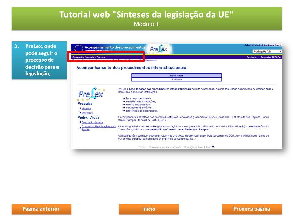 3.PreLex, onde pode seguir o processo de decisão para a legislação, Tutorial web Sínteses da legislação da UE Módulo 1 Tutorial web Sínteses da legislação da UE Módulo 1 Próxima página Início Página anterior