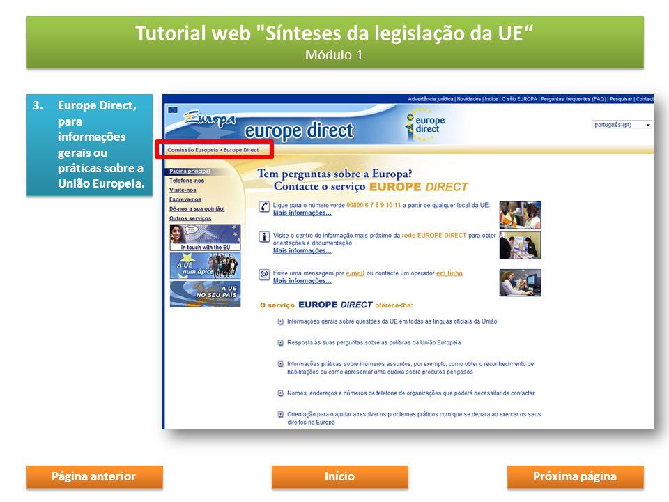 3.Europe Direct, para informações gerais ou práticas sobre a União Europeia.