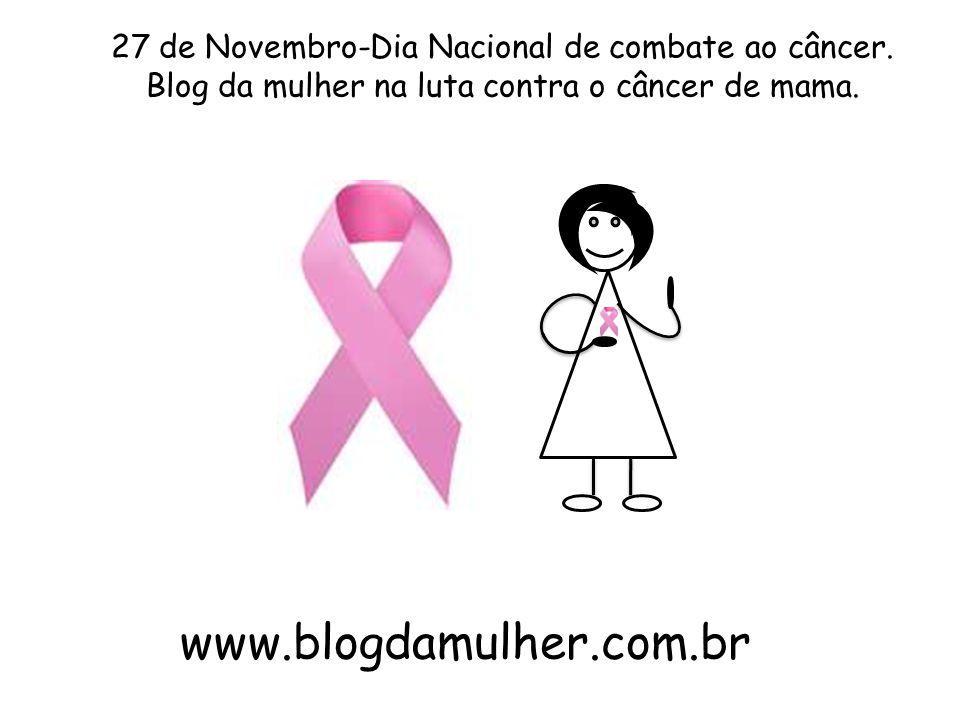 www.blogdamulher.com.br 27 de Novembro-Dia Nacional de combate ao câncer. Blog da mulher na luta contra o câncer de mama.