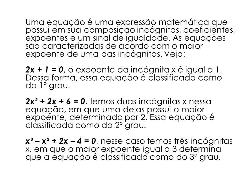 Uma equação é uma expressão matemática que possui em sua composição incógnitas, coeficientes, expoentes e um sinal de igualdade. As equações são carac