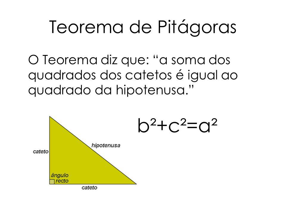 """Teorema de Pitágoras O Teorema diz que: """"a soma dos quadrados dos catetos é igual ao quadrado da hipotenusa."""" b²+c²=a²"""