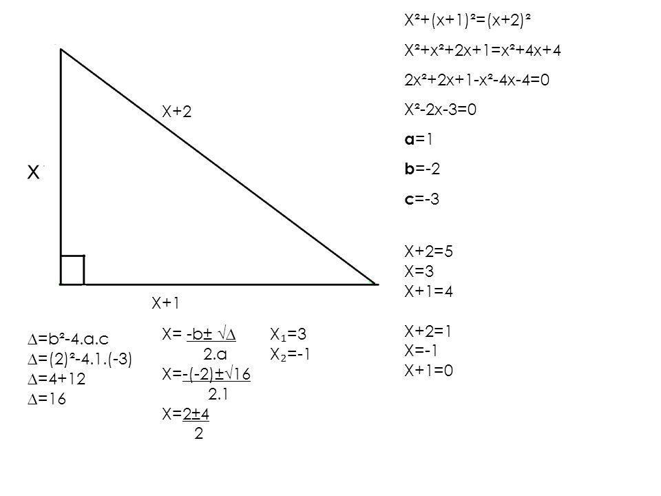 X+2 X+1 x X²+(x+1)²=(x+2)² X²+x²+2x+1=x²+4x+4 2x²+2x+1-x²-4x-4=0 X²-2x-3=0 a =1 b =-2 c =-3 ∆=b²-4.a.c ∆=(2)²-4.1.(-3) ∆=4+12 ∆=16 X= -b± √∆ 2.a X=-(-